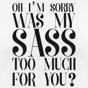 My sass too much for you - Frauen T-Shirt atmungsaktiv