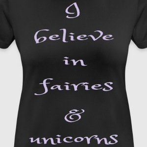 I believe in fairies and unicorns - Women's Breathable T-Shirt