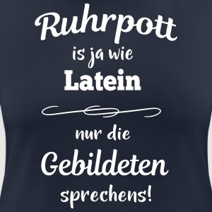 Ruhrpott is ja wie Latein - Frauen T-Shirt atmungsaktiv