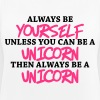 Always be yourself, unless you can be a unicorn - Frauen Tank Top atmungsaktiv