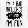 I'm Bad Influence, But Damn, I'm Fun - Frauen Tank Top atmungsaktiv