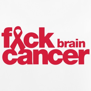 FUCK THE BRAIN CANCER!