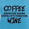 Coffee keeps me going until it's time for wine - Women's Breathable Tank Top