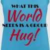 What this world needs is a group hug! - Women's Breathable Tank Top