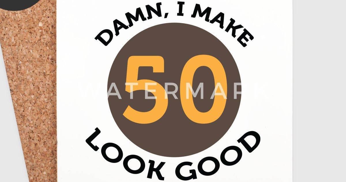 50 jaar oud Damn! Kijk naar mij, ik ben 50 jaar oud! van Funny Slogan T Shirts  50 jaar oud