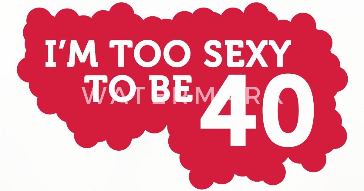 40 jaar oud verjaardag Ik ben te Sexy 40 jaar oud te zijn! van Funny Slogan T Shirts  40 jaar oud verjaardag