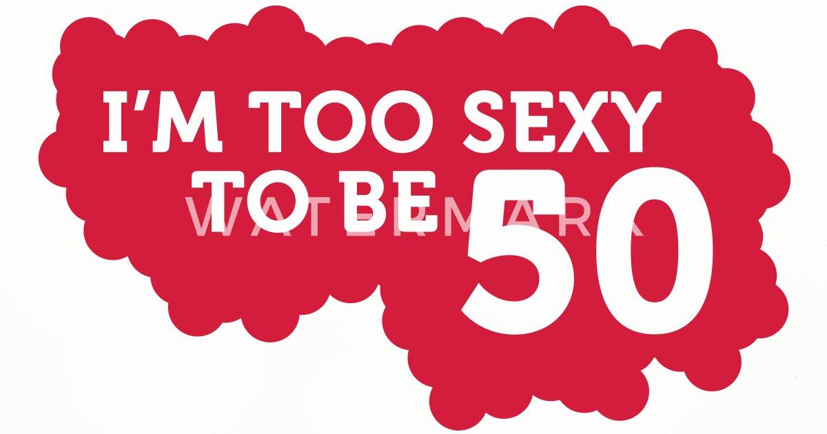 50 jaar oud Ik ben te Sexy 50 jaar oud te zijn! van Funny Slogan T Shirts  50 jaar oud