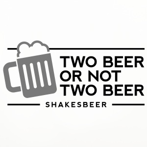 Two beer or not two beer. Shakes Beer!