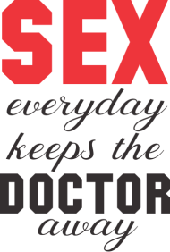 Sex everyday keeps the doctor away