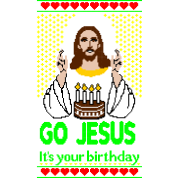Go Jesus its your Birthday Ugly Christmas Sweater