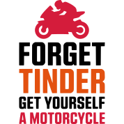 FORGET TINDER - GET YOURSELF A MOTORCYCLE