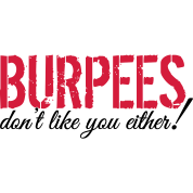 Burpees don't like you either!