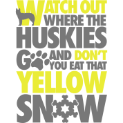 Watch the huskies & don't eat the yellow snow