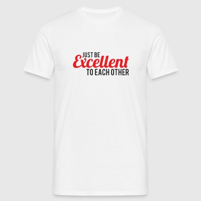 Just be Excellent to each other! - Männer T-Shirt
