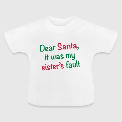 Dear Santa, it was my sister's fault - Baby T-Shirt