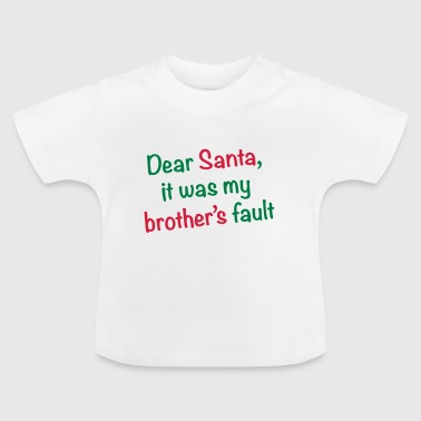 Dear Santa, it was my brother's fault - Baby T-Shirt