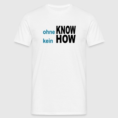 know how T-Shirts - Männer T-Shirt