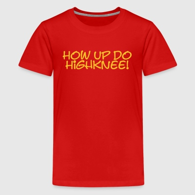 How up do Highknee! - Hau ab, Du Heini! T-Shirts - Teenager Premium T-Shirt