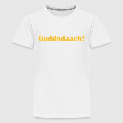 Guddndaach! T-Shirts - Teenager Premium T-Shirt