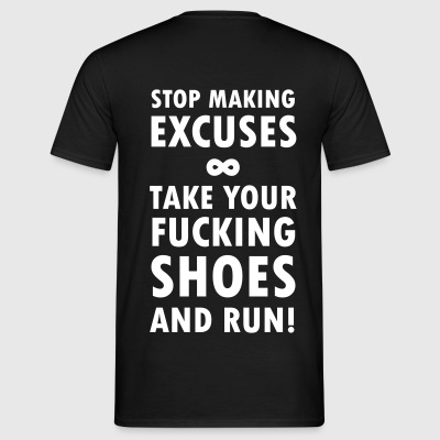 Stop making excuses, Take your f***ing shoes and r - Men's T-Shirt