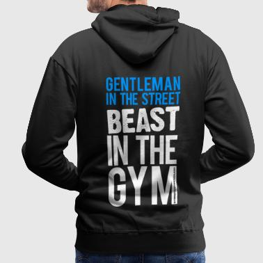 Gentleman in the street beast in the gym | Mens Ho - Men's Premium Hoodie