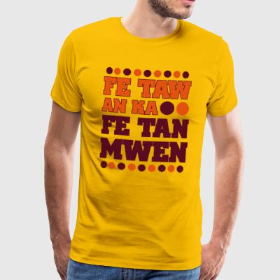 Proverbe Guadeloupe / Martinique Fe Taw an ka fé  - T-shirt Premium Homme