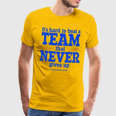 Its hard to beat a team that never gives up. - Premium-T-shirt herr