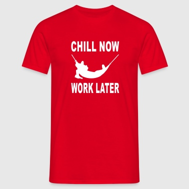 chill now work later T-Shirts - Männer T-Shirt