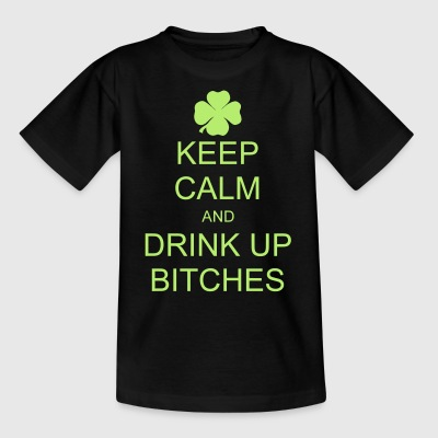 keep calm and drink up bitches Shirts - Teenage T-shirt