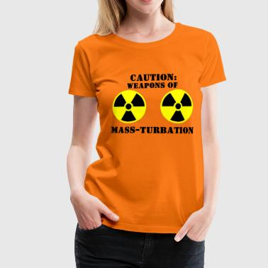 Caution: Weapons of Mass-turbation T-Shirts - Women's Premium T-Shirt