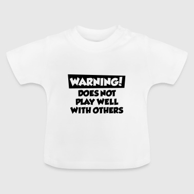 Does not play well with others - Baby T-Shirt