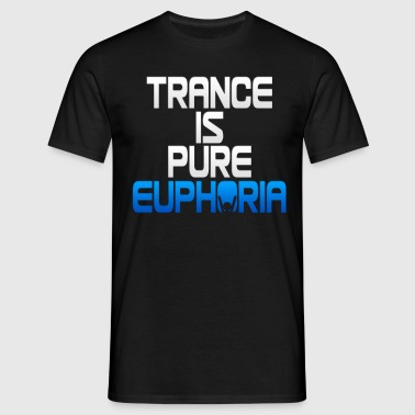Trance Is Pure Euphoria! - Men's T-Shirt