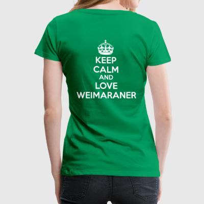 Keep Calm and Love weimaraner Magliette - Maglietta Premium da donna