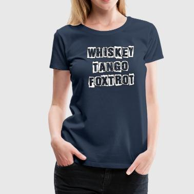 Whiskey Tango Foxtrot - Women's Premium T-Shirt