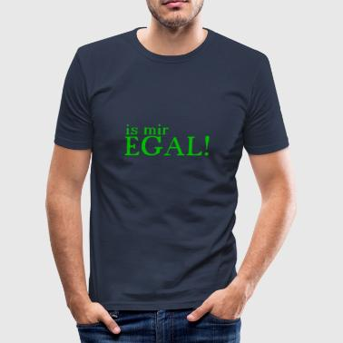 is mir Egal! - Männer Slim Fit T-Shirt