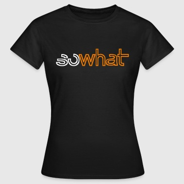 Ladies Shirt sowhat - Frauen T-Shirt