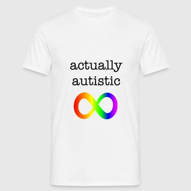 'Actually Autistic' Infinity Shirt - Men's T-Shirt