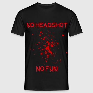 NO HEADSHOT NO FUN T-Shirts - Männer T-Shirt