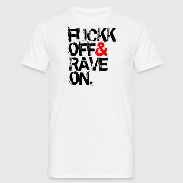 Fuckk Off & Rave On - T-shirt Homme
