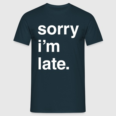 Sorry I'm Late - KOLESON COUTURE - Men's T-Shirt