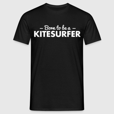 born to be a kitesurfer - Men's T-Shirt