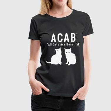 ACAB - All Cats Are Beautiful - Frauen Premium T-Shirt