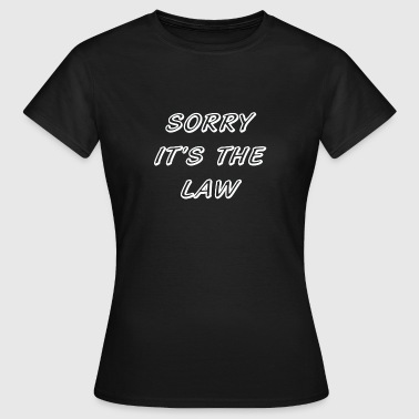 The law sorry - T-shirt Femme