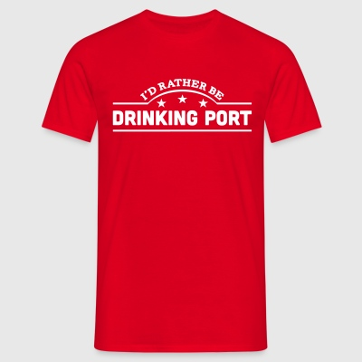 id rather be drinking port banner t-shirt - Men's T-Shirt