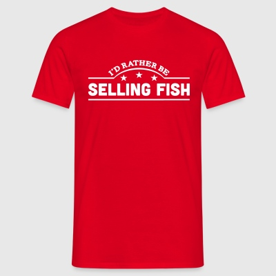 id rather be selling fish banner t-shirt - Men's T-Shirt