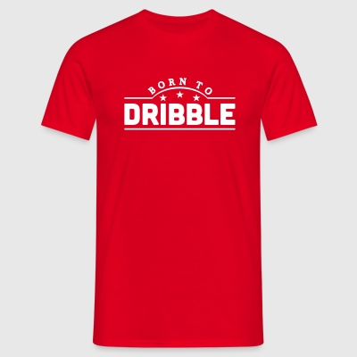 born to dribble banner t-shirt - Men's T-Shirt