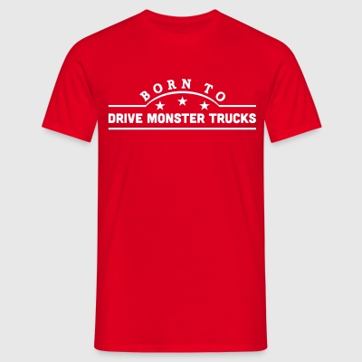 born to drive monster trucks banner t-shirt - Men's T-Shirt