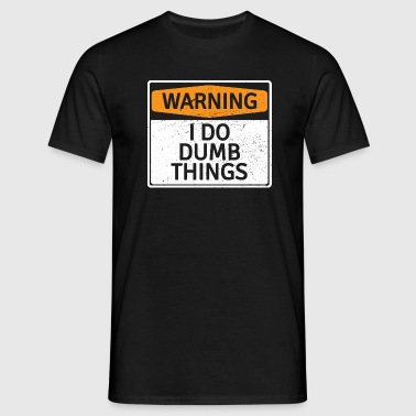 Warning - I do dumb things - Men's T-Shirt
