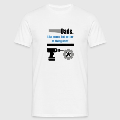 Dads, Like Mums - Men's T-Shirt