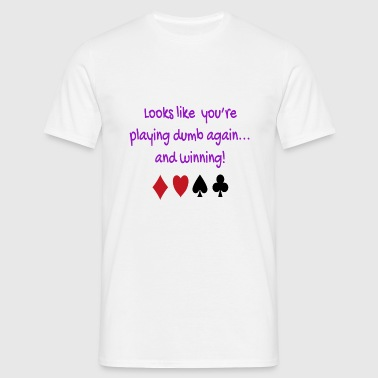 Playing Dumb - Men's T-Shirt